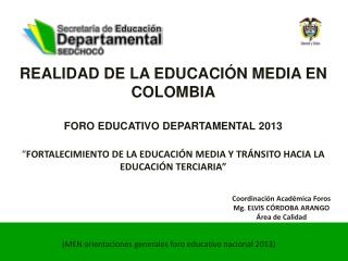 REALIDAD DE LA EDUCACI�N MEDIA EN COLOMBIA FORO  EDUCATIVO DEPARTAMENTAL  2013