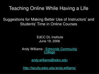EdCC DL Institute June 19, 2006 Andy Williams -  Edmonds Community College andy.williams@edcc