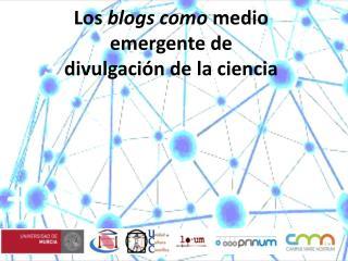 Los  blogs como  medio emergente de divulgación de la ciencia