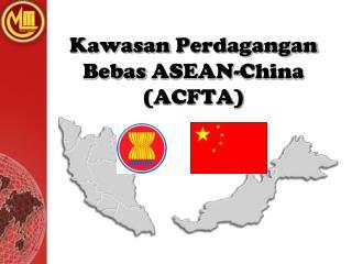 Kawasan Perdagangan Bebas ASEAN-China ACFTA
