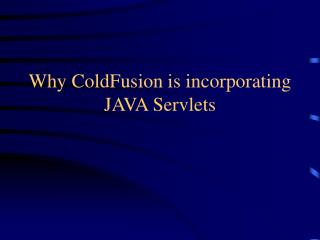 Why ColdFusion is incorporating JAVA Servlets