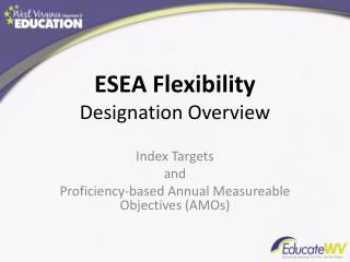 ESEA  Flexibility  Designation  Overview