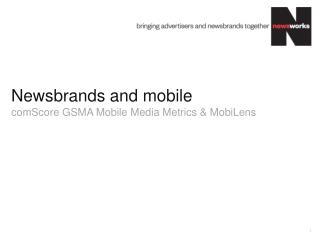 Newsbrands  and mobile comScore  GSMA Mobile Media Metrics &  MobiLens