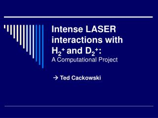 Intense LASER interactions with  H 2 +  and D 2 + : A Computational Project
