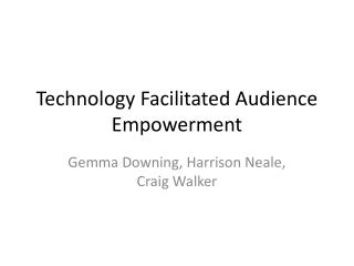 Technology Facilitated Audience Empowerment