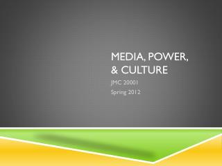 Media, Power,  & Culture