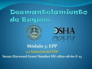 Módulo 3: EPP 3.2 Selección del EPP Susan Harwood Grant Number SH-17820-08-60-F-23