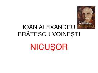 IOAN ALEXANDRU BR Ă TESCU VOINE Ş TI