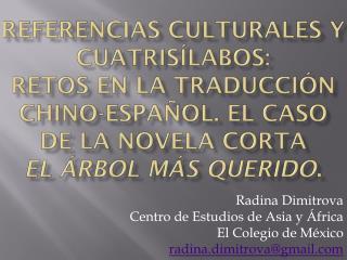 Radina Dimitrova Centro de  Estudios  de Asia y  Á frica El Colegio de México