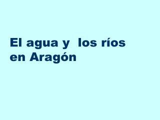 El agua y  los r�os en Arag�n