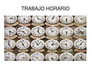 TRABAJO HORARIO