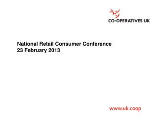 National Retail Consumer Conference 23 February 2013