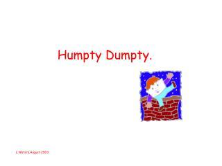 Humpty Dumpty.