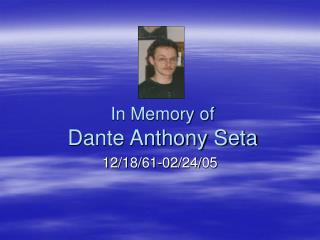 In Memory of Dante Anthony Seta