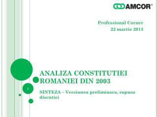 ANALIZA CONSTITUTIEI ROMANIEI DIN 2003 SINTEZA – Versiunea preliminara, supusa discutiei