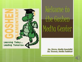 Welcome to  the Goshen  Media Center
