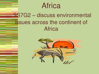 Africa  SS7G2   discuss environmental issues across the continent of Africa