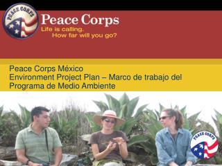 Peace Corps México Environment Project  Plan – Marco de trabajo del Programa de Medio Ambiente