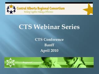 CTS Webinar Series CTS  Conference Banff April 2010