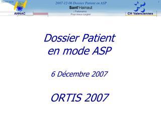 Dossier Patient en mode ASP 6 D�cembre 2007 ORTIS 2007