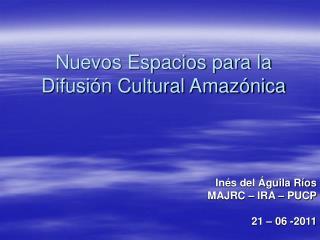 Nuevos Espacios para la Difusión Cultural Amazónica
