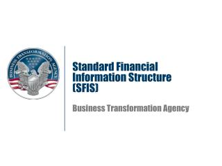 Standard Financial Information Structure (SFIS)  Business Transformation Agency