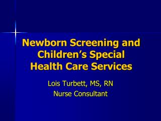 Newborn Screening and Children's Special Health Care Services