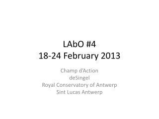LAbO  #4 18-24 February 2013
