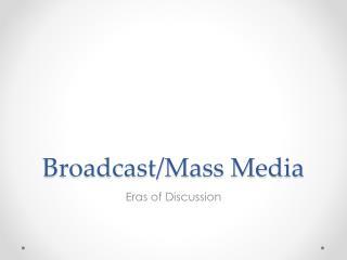 Broadcast/Mass Media