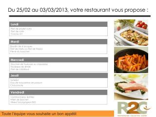 Du 25/02 au 03/03/2013, votre restaurant vous propose :