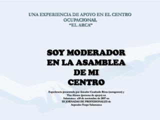 """UNA EXPERIENCIA DE APOYO EN EL CENTRO OCUPACIONAL  """"EL ARCA"""""""