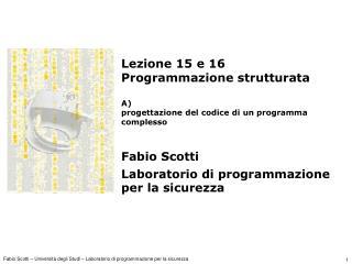 Lezione 15 e 16 Programmazione strutturata A)  progettazione del codice di un programma complesso
