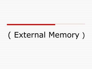 ( External Memory  )
