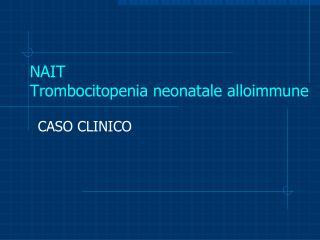 NAIT  Trombocitopenia neonatale alloimmune