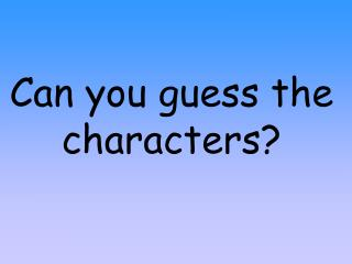 Can you guess the characters