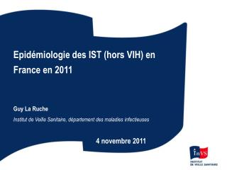 Epidémiologie des IST (hors VIH) en France en 2011 Guy La Ruche