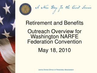Retirement and Benefits  Outreach Overview for  Washington NARFE Federation Convention
