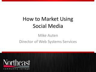 How to Market Using  Social Media