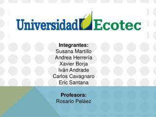 Integrantes: Susana Martillo Andrea Herrería  Xavier  B orja Iván  A ndrade Carlos Cavagnaro