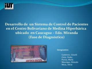 Integrantes: Gutiérrez, Ginerli Ortiz, Pedro Porras, Marla Manrique, Rómulo Meza, Alicia