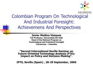 Colombian Program On Technological And Industrial Foresight:  Achievemens And Perspectives