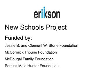 New Schools Project Funded by: Jessie B. and Clement W. Stone Foundation