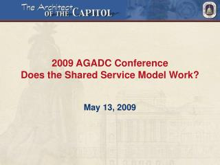 2009 AGADC Conference Does the Shared Service Model Work?