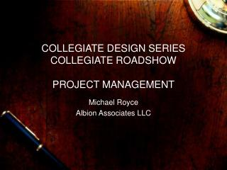 COLLEGIATE DESIGN SERIES COLLEGIATE ROADSHOW  PROJECT MANAGEMENT