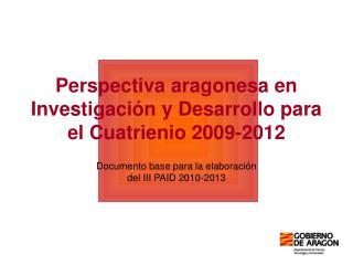 Perspectiva aragonesa en Investigación y Desarrollo para el Cuatrienio 2009-2012