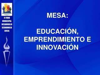 MESA: EDUCACIÓN, EMPRENDIMIENTO E INNOVACIÓN