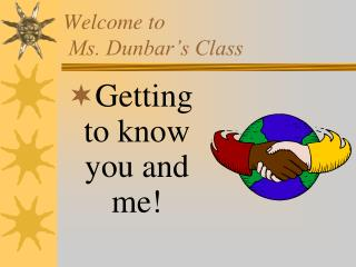 Welcome to  Ms. Dunbar s Class