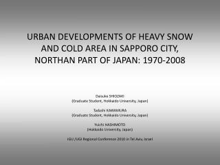 URBAN DEVELOPMENTS OF HEAVY SNOW AND COLD AREA IN SAPPORO CITY,  NORTHAN PART OF JAPAN: 1970-2008
