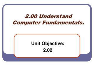 2.00 Understand Computer Fundamentals.