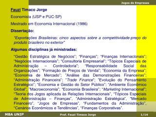 Fauzi  Timaco Jorge Economista (USP e PUC-SP) Mestrado em Economia Internacional (1986)